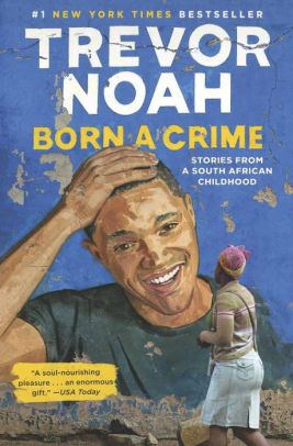 """Born a Crime"" by Trevor Noah"